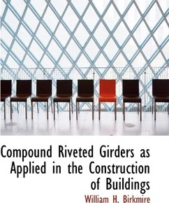 Compound Riveted Girders as Applied in the Construction of Buildings