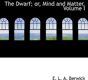 The Dwarf; Or, Mind and Matter, Volume I