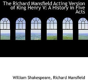 The Richard Mansfield Acting Version of King Henry V