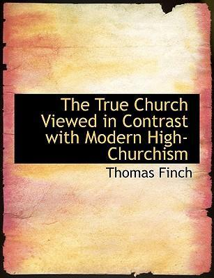 The True Church Viewed in Contrast with Modern High-Churchism
