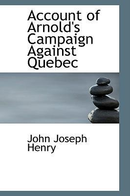 Account of Arnold's Campaign Against Quebec