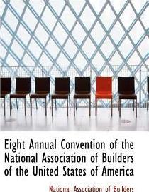 Eight Annual Convention of the National Association of Builders of the United States of America