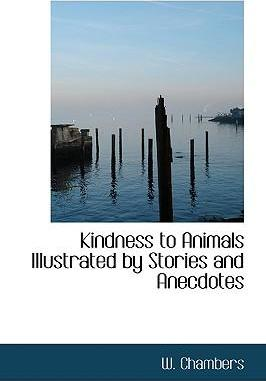 Kindness to Animals Illustrated by Stories and Anecdotes