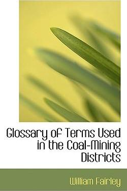 Glossary of Terms Used in the Coal-Mining Districts