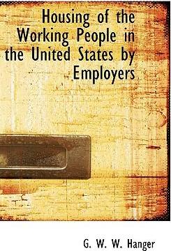 Housing of the Working People in the United States by Employers