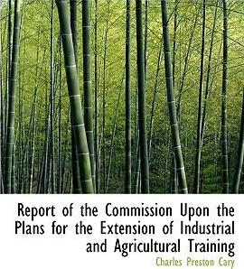 Report of the Commission Upon the Plans for the Extension of Industrial and Agricultural Training