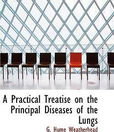 A Practical Treatise on the Principal Diseases of the Lungs