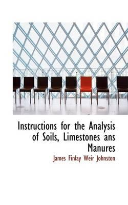 Instructions for the Analysis of Soils, Limestones ANS Manures