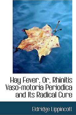 Hay Fever, Or, Rhinitis Vaso-Motoria Periodica and Its Radical Cure