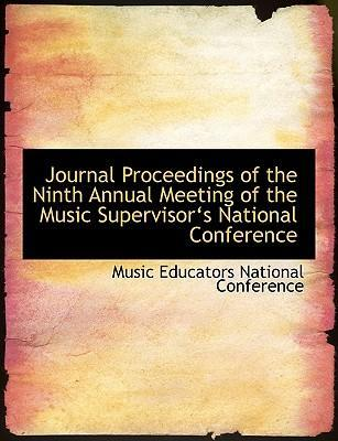 Journal Proceedings of the Ninth Annual Meeting of the Music Supervisora 's National Conference