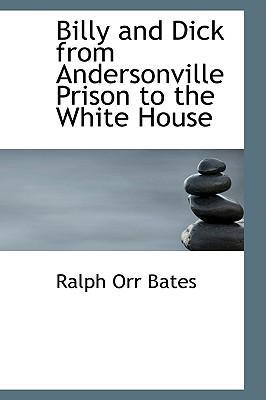 Billy and Dick from Andersonville Prison to the White House