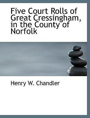 Five Court Rolls of Great Cressingham, in the County of Norfolk