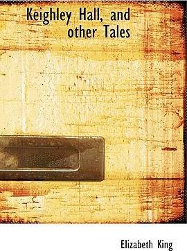 Keighley Hall, and Other Tales