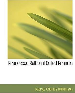 Francesco Raibolini Called Francia