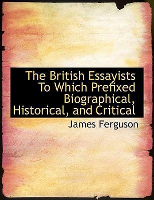 The British Essayists to Which Prefixed Biographical, Historical, and Critical