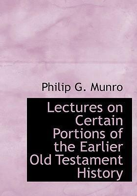 Lectures on Certain Portions of the Earlier Old Testament History