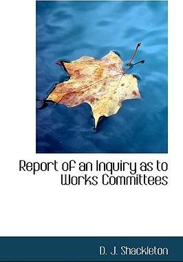 Report of an Inquiry as to Works Committees