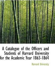 A Catalogue of the Officers and Students of Harvard University for the Academic Year 1863-1864