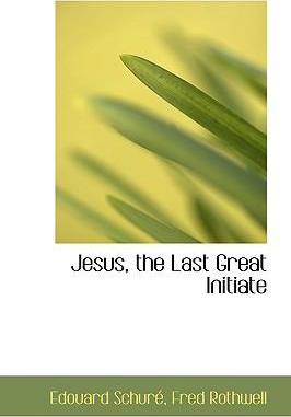 Jesus, the Last Great Initiate