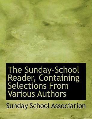 The Sunday-School Reader, Containing Selections from Various Authors