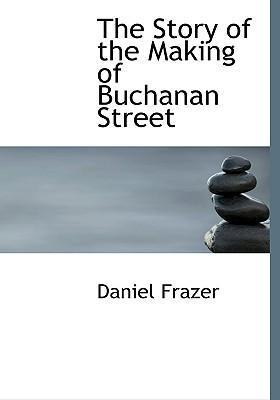 The Story of the Making of Buchanan Street