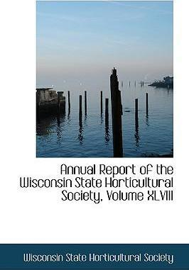 Annual Report of the Wisconsin State Horticultural Society, Volume XLVIII