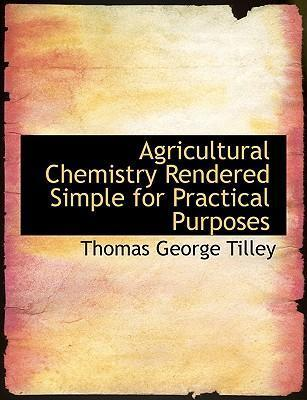 Agricultural Chemistry Rendered Simple for Practical Purposes