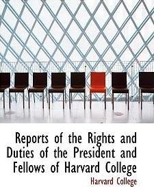 Reports of the Rights and Duties of the President and Fellows of Harvard College