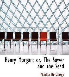 Henry Morgan; Or, the Sower and the Seed