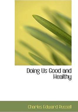 Doing Us Good and Healthy