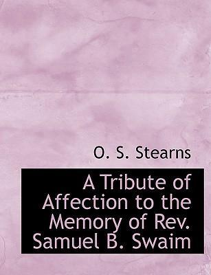 A Tribute of Affection to the Memory of REV. Samuel B. Swaim