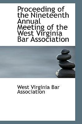 Proceeding of the Nineteenth Annual Meeting of the West Virginia Bar Association