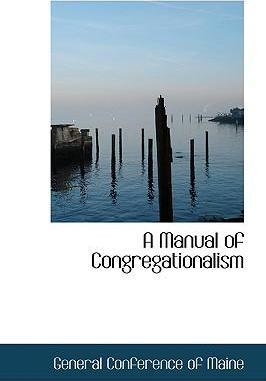 A Manual of Congregationalism