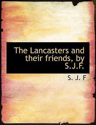 The Lancasters and Their Friends, by S.J.F.