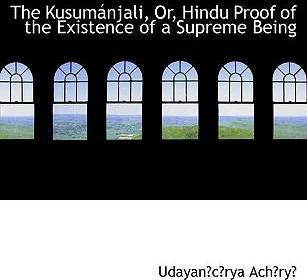 The Kusumainjali, Or, Hindu Proof of the Existence of a Supreme Being
