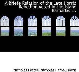 A Briefe Relation of the Late Horrid Rebellion Acted in the Island Barbadas ...
