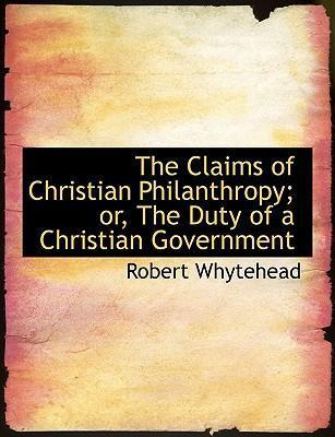 The Claims of Christian Philanthropy; Or, the Duty of a Christian Government