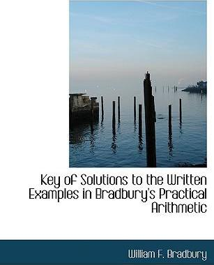 Key of Solutions to the Written Examples in Bradbury's Practical Arithmetic
