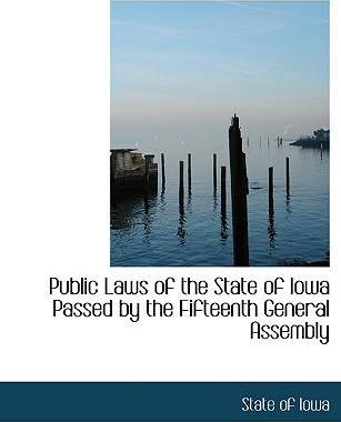 Public Laws of the State of Iowa Passed by the Fifteenth General Assembly