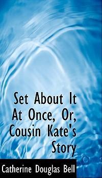 Set about It at Once, Or, Cousin Kate's Story