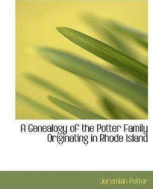 A Genealogy of the Potter Family Originating in Rhode Island
