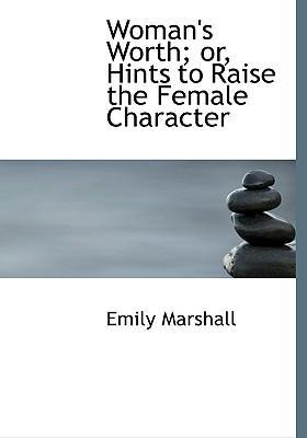 Woman's Worth; Or, Hints to Raise the Female Character