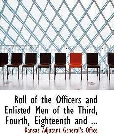 Roll of the Officers and Enlisted Men of the Third, Fourth, Eighteenth and ...