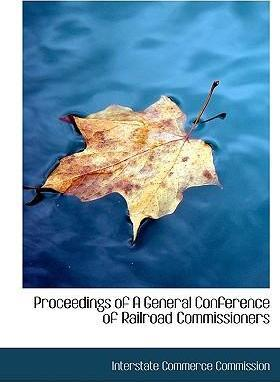 Proceedings of a General Conference of Railroad Commissioners