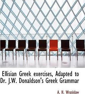 Ellisian Greek Exercises, Adapted to Dr. J.W. Donaldson's Greek Grammar