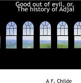 Good Out of Evil, Or, the History of Adjai