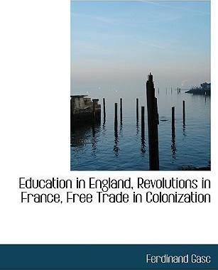 Education in England, Revolutions in France, Free Trade in Colonization