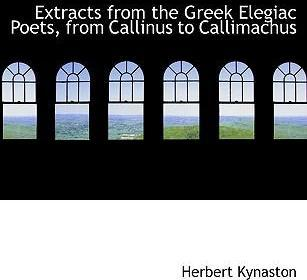 Extracts from the Greek Elegiac Poets, from Callinus to Callimachus