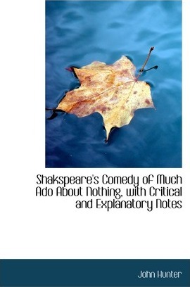 Shakspeare's Comedy of Much ADO about Nothing, with Critical and Explanatory Notes