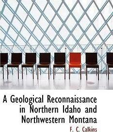 A Geological Reconnaissance in Northern Idaho and Northwestern Montana